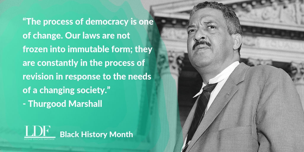 Black history Month: The process of democracy is one of change. Our laws are not frozen into immutable form; they are constantly in the process of revision in response to the needs of a changing society. - Thurgood Marshall