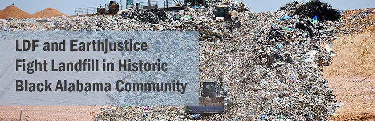 LDF, Earthjustice and the Environmental Justice Law Clinic at Yale Fight Landfill in Historic Black Alabama Community